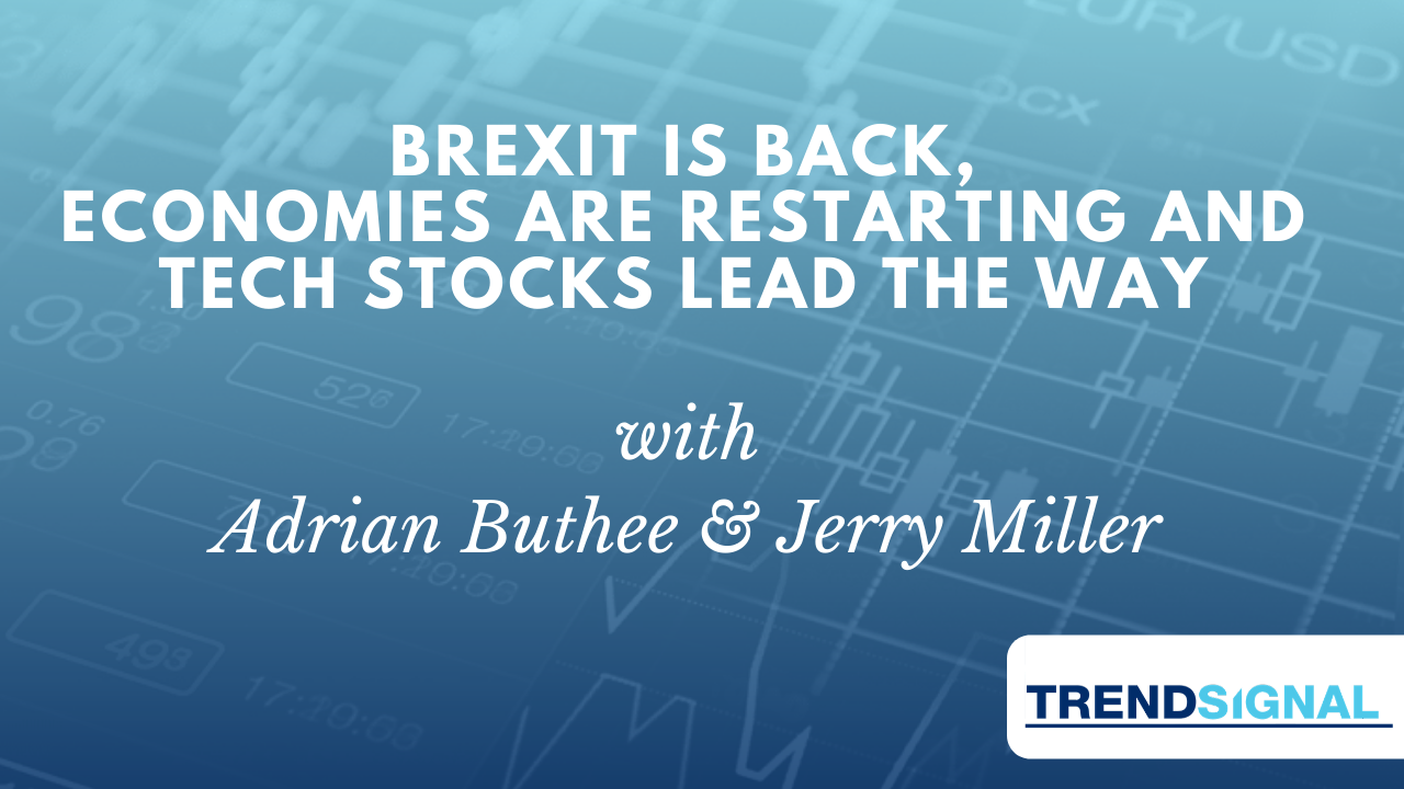 Brexit is back, Economies are restarting and Tech stocks lead the way