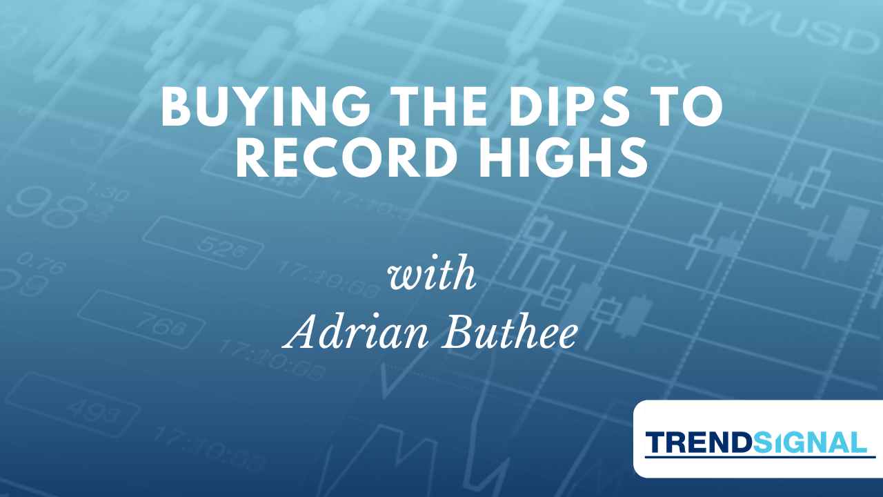 Buying the dips to record highs