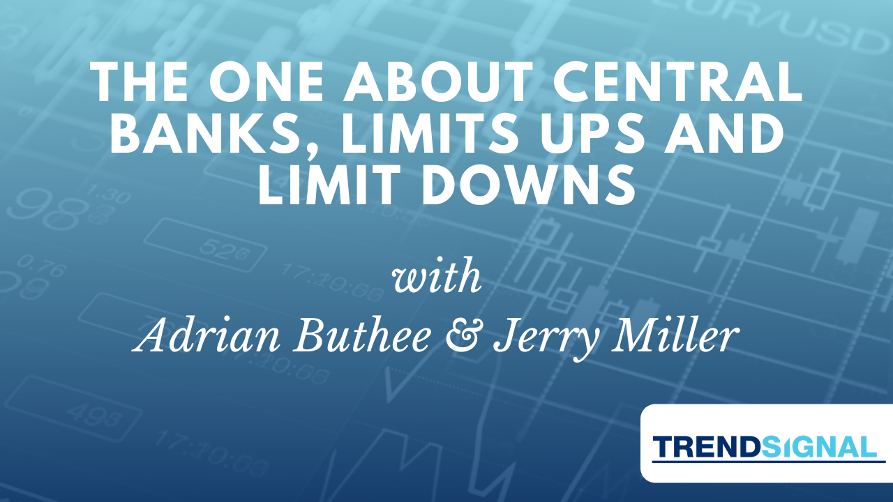 The one about Central Banks, Limits Ups and Limit Downs